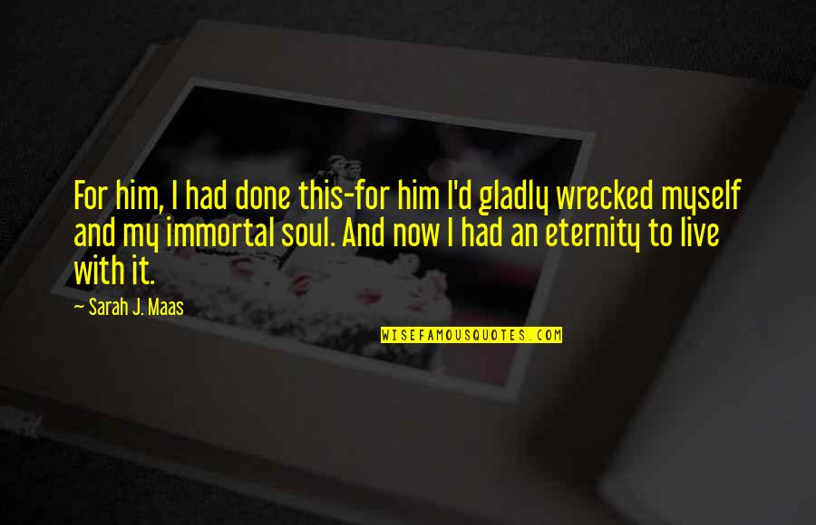 My Immortal Quotes By Sarah J. Maas: For him, I had done this-for him I'd