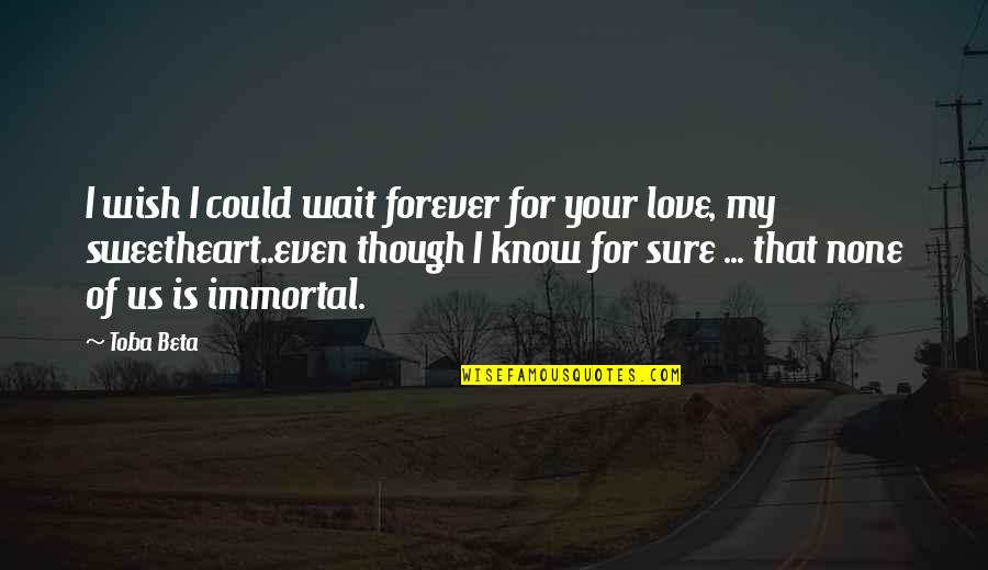 My Immortal Quotes By Toba Beta: I wish I could wait forever for your