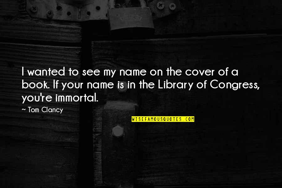 My Immortal Quotes By Tom Clancy: I wanted to see my name on the