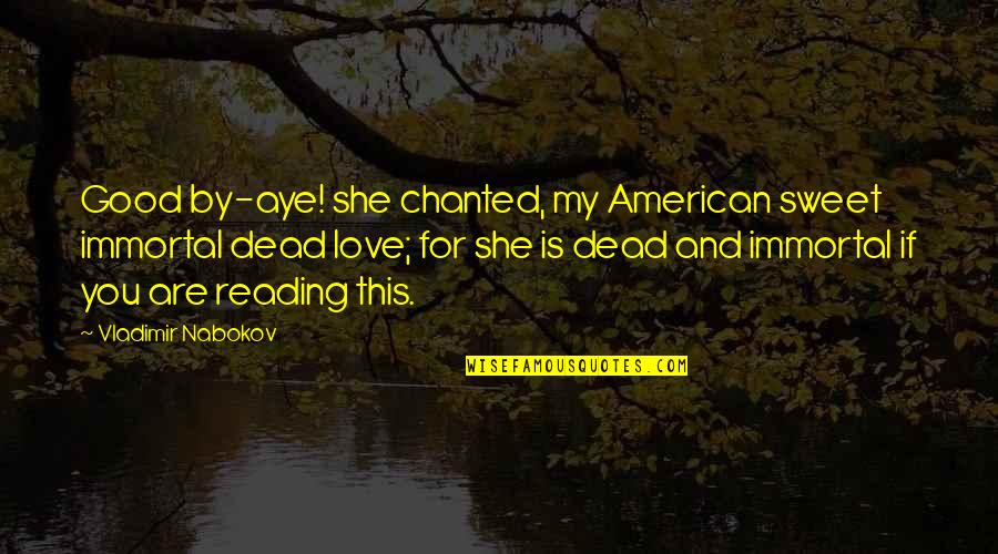 My Immortal Quotes By Vladimir Nabokov: Good by-aye! she chanted, my American sweet immortal