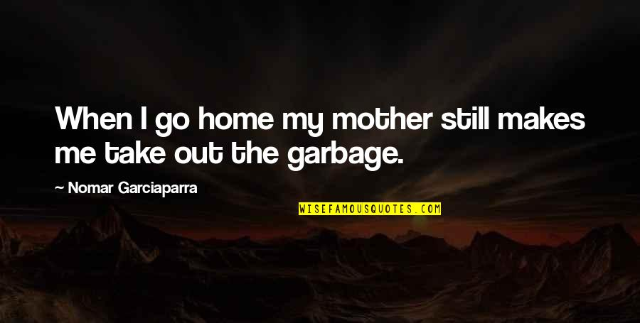 My Inaanak Quotes By Nomar Garciaparra: When I go home my mother still makes