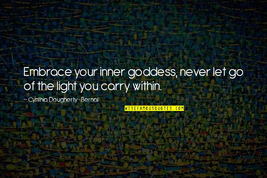 My Inner Goddess Quotes By Cynthia Dougherty-Bernal: Embrace your inner goddess, never let go of
