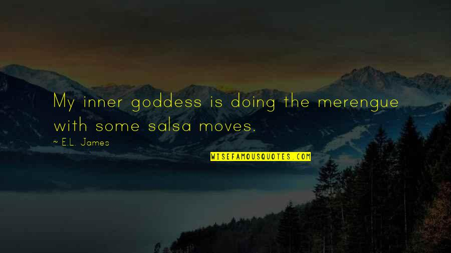 My Inner Goddess Quotes By E.L. James: My inner goddess is doing the merengue with