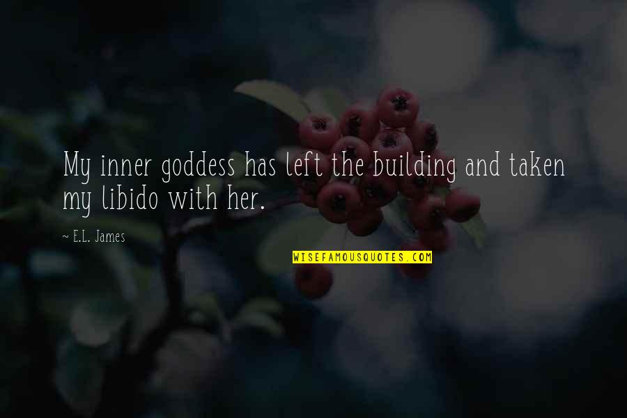 My Inner Goddess Quotes By E.L. James: My inner goddess has left the building and