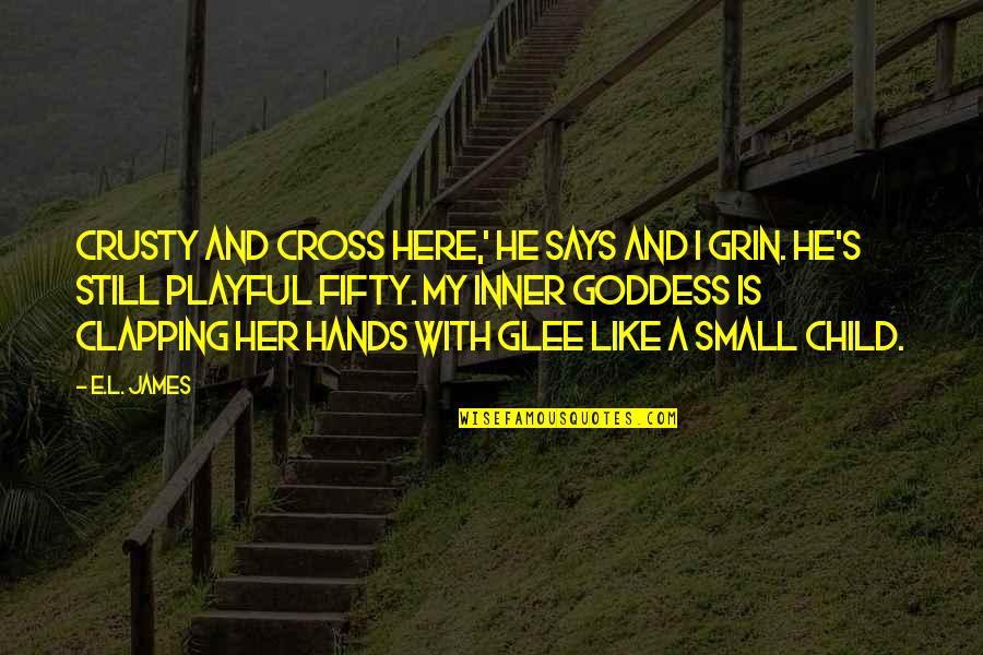 My Inner Goddess Quotes By E.L. James: Crusty and Cross here,' he says and I