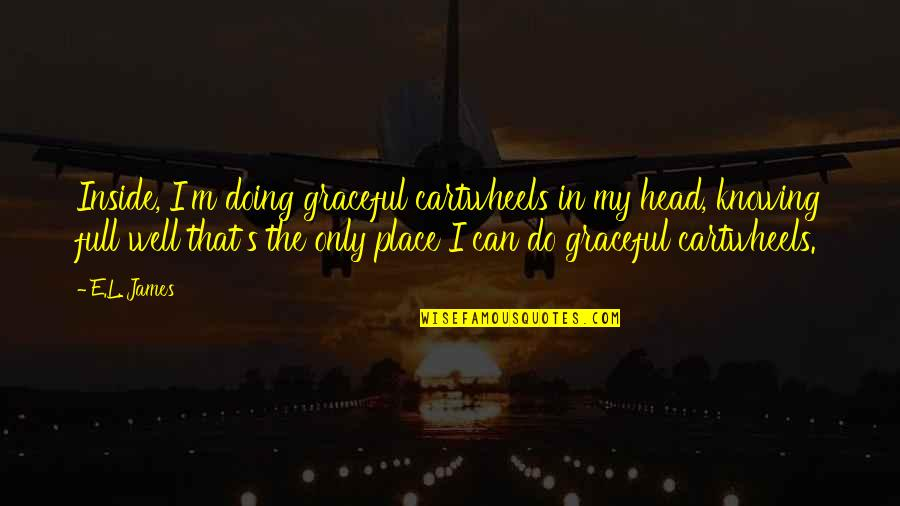 My Inner Goddess Quotes By E.L. James: Inside, I'm doing graceful cartwheels in my head,