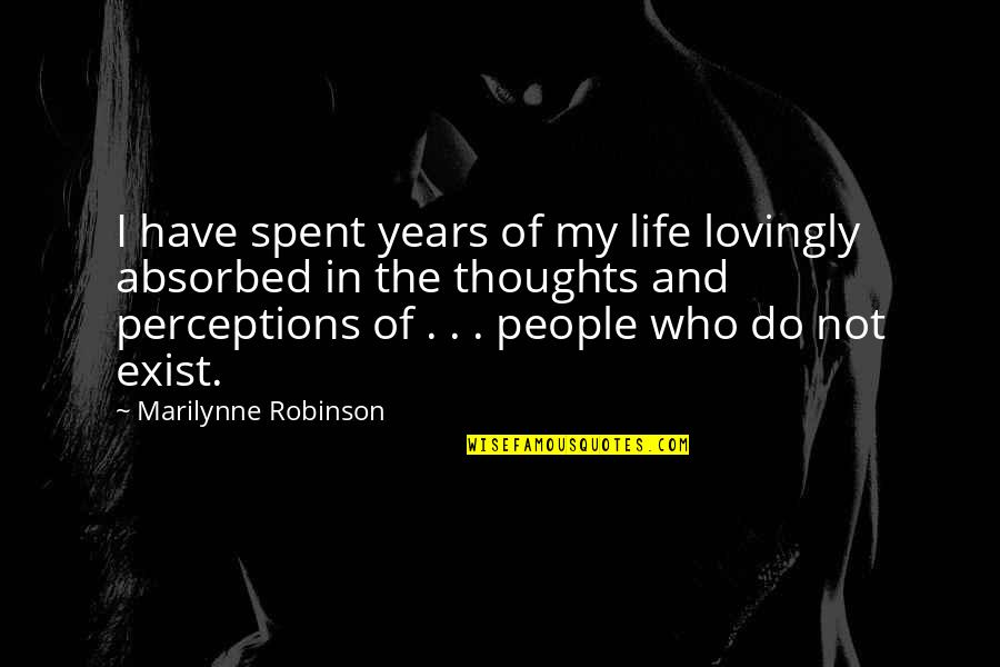 My Inner Goddess Quotes By Marilynne Robinson: I have spent years of my life lovingly