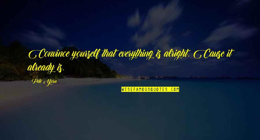 My Inner Goddess Quotes By Pete Yorn: Convince yourself that everything is alright. Cause it