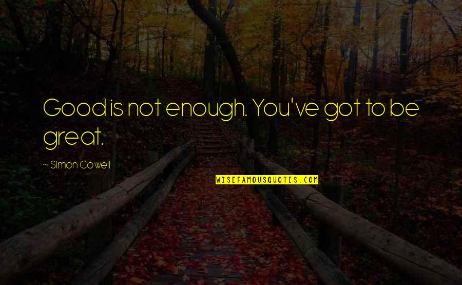 My Inner Goddess Quotes By Simon Cowell: Good is not enough. You've got to be