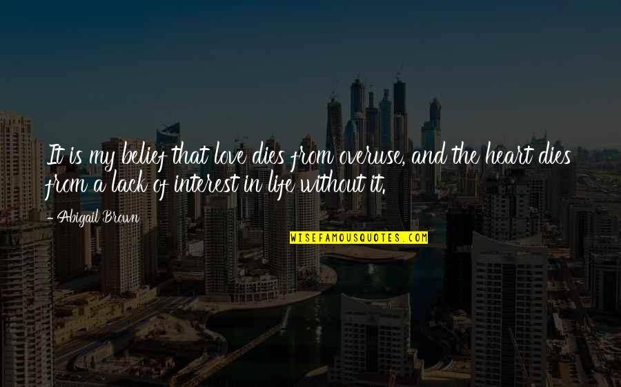 My Interest In Life Quotes By Abigail Brown: It is my belief that love dies from