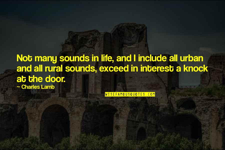 My Interest In Life Quotes By Charles Lamb: Not many sounds in life, and I include