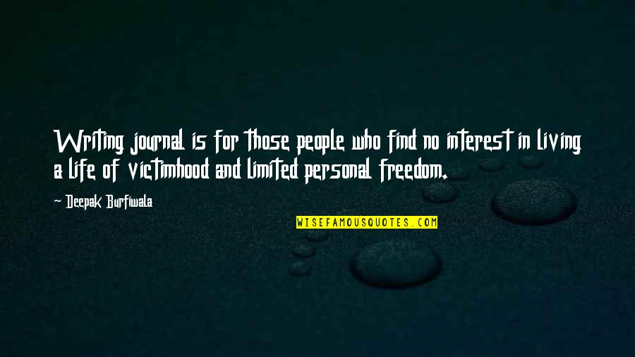 My Interest In Life Quotes By Deepak Burfiwala: Writing journal is for those people who find