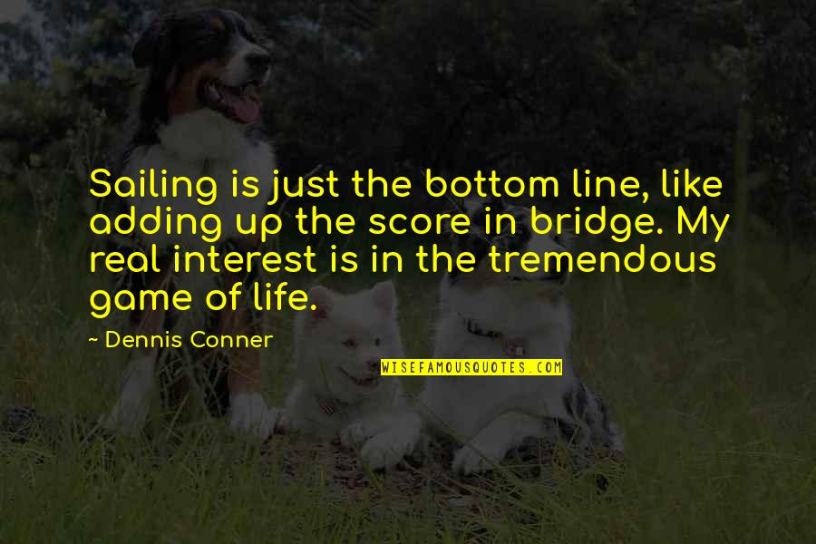 My Interest In Life Quotes By Dennis Conner: Sailing is just the bottom line, like adding