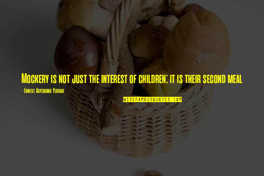 My Interest In Life Quotes By Ernest Agyemang Yeboah: Mockery is not just the interest of children;