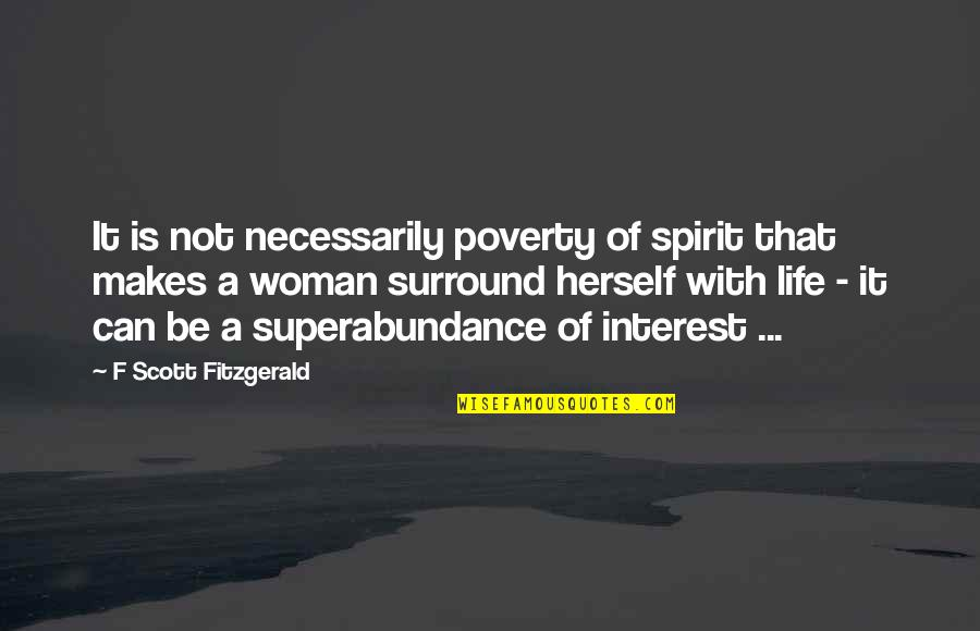 My Interest In Life Quotes By F Scott Fitzgerald: It is not necessarily poverty of spirit that