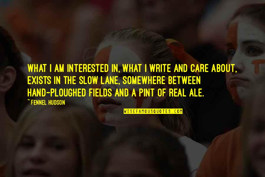 My Interest In Life Quotes By Fennel Hudson: What I am interested in, what I write