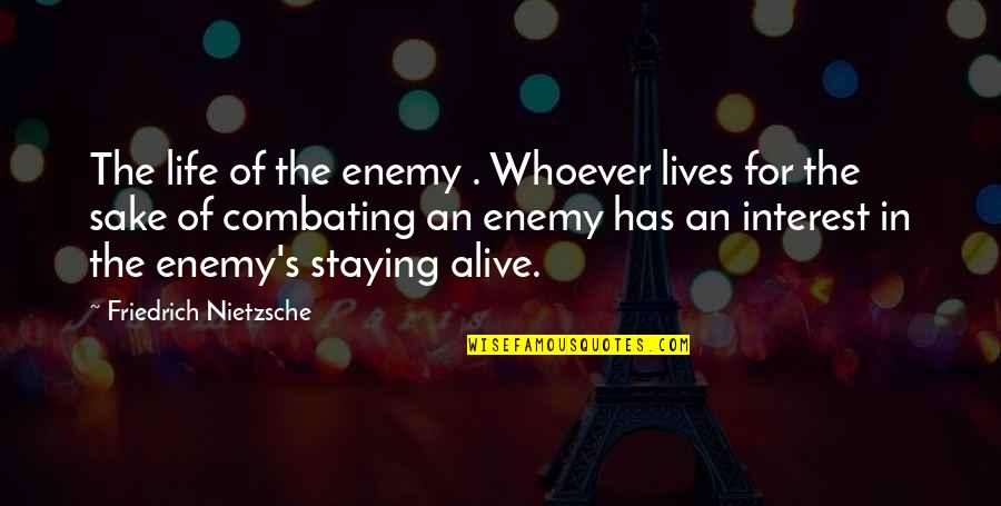 My Interest In Life Quotes By Friedrich Nietzsche: The life of the enemy . Whoever lives