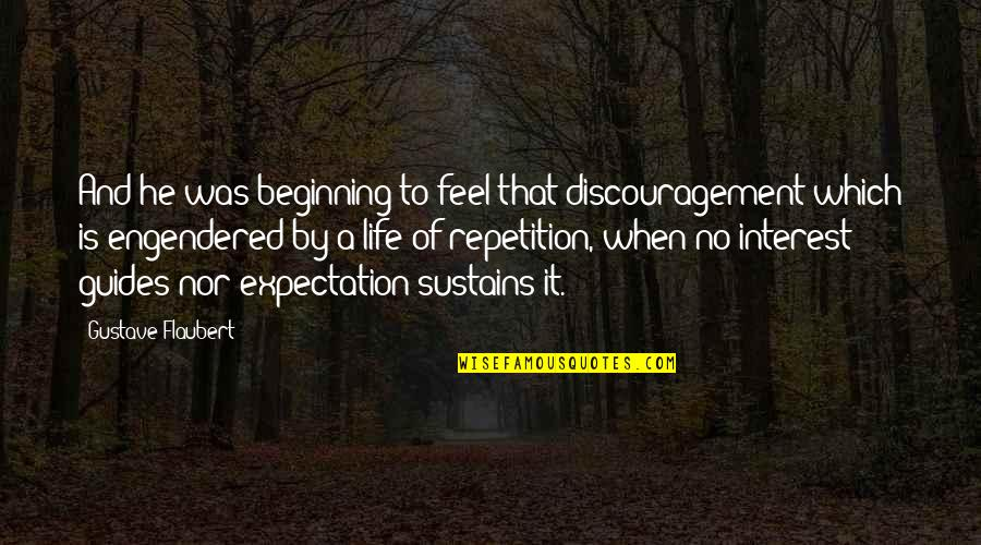 My Interest In Life Quotes By Gustave Flaubert: And he was beginning to feel that discouragement