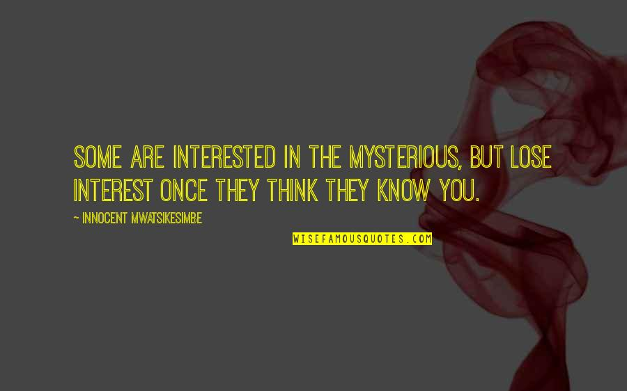 My Interest In Life Quotes By Innocent Mwatsikesimbe: Some are interested in the mysterious, but lose
