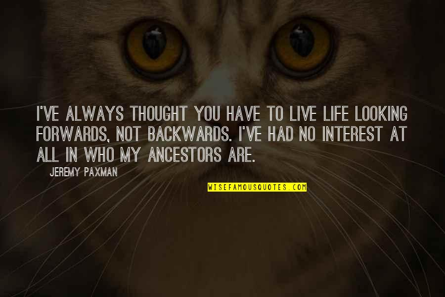 My Interest In Life Quotes By Jeremy Paxman: I've always thought you have to live life