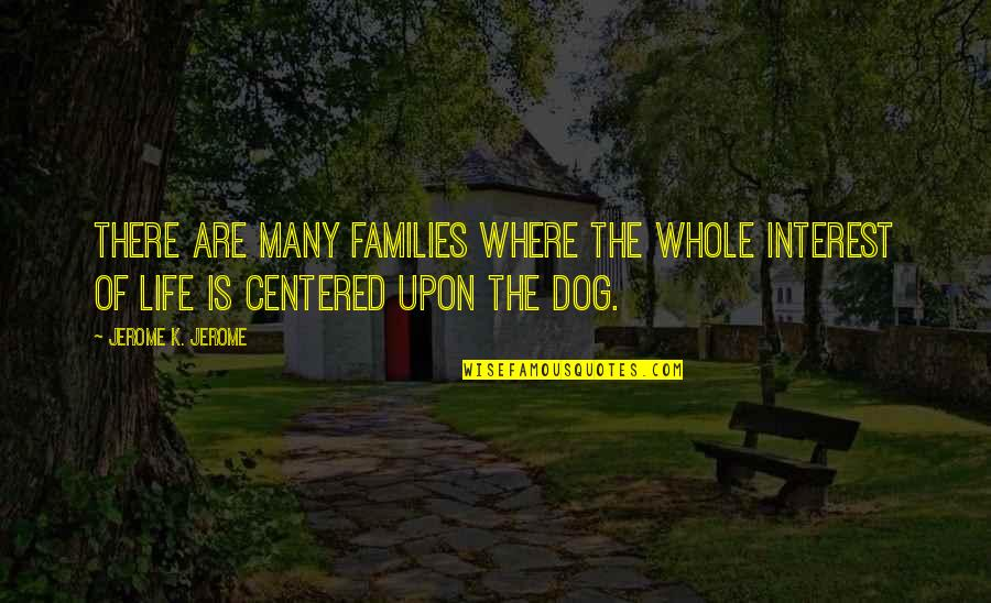 My Interest In Life Quotes By Jerome K. Jerome: There are many families where the whole interest