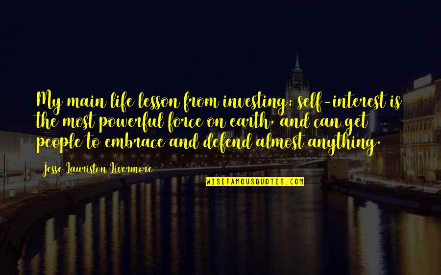 My Interest In Life Quotes By Jesse Lauriston Livermore: My main life lesson from investing: self-interest is