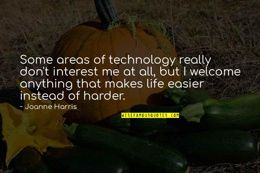 My Interest In Life Quotes By Joanne Harris: Some areas of technology really don't interest me