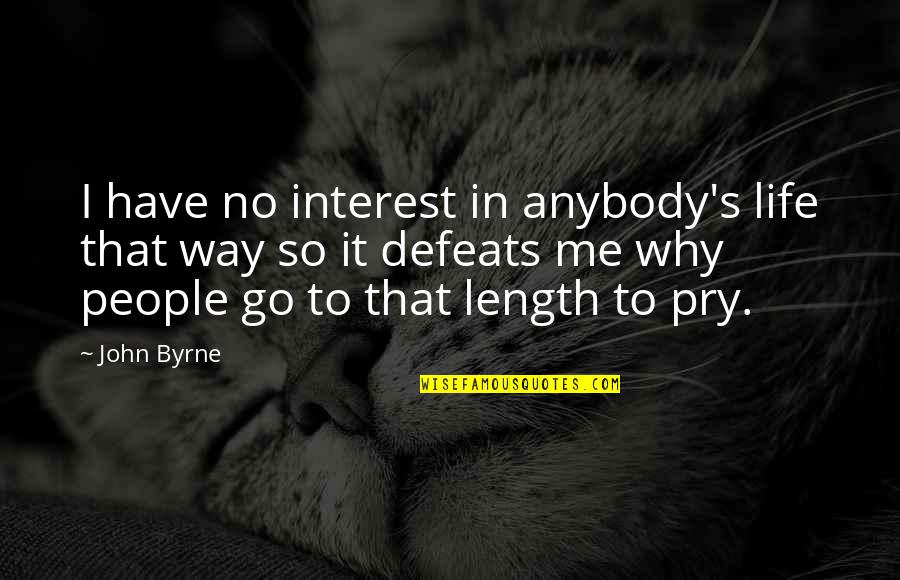My Interest In Life Quotes By John Byrne: I have no interest in anybody's life that
