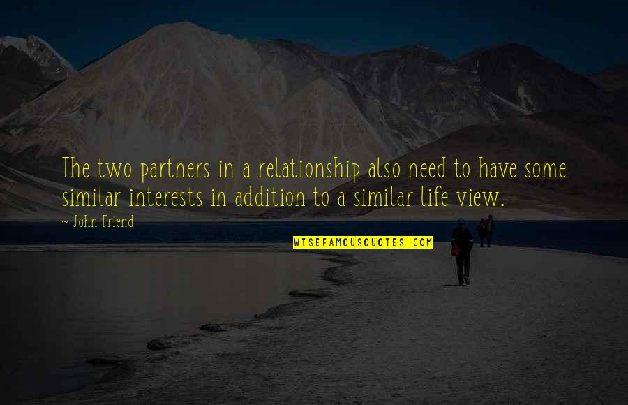 My Interest In Life Quotes By John Friend: The two partners in a relationship also need