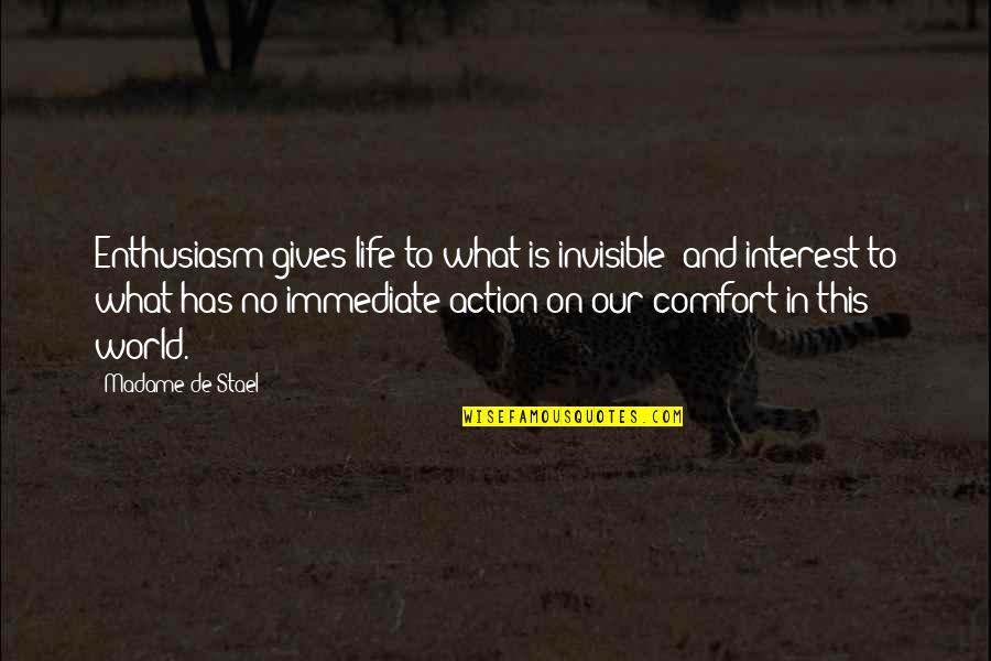 My Interest In Life Quotes By Madame De Stael: Enthusiasm gives life to what is invisible; and