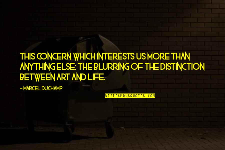 My Interest In Life Quotes By Marcel Duchamp: This concern which interests us more than anything