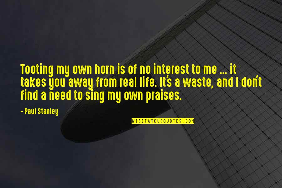 My Interest In Life Quotes By Paul Stanley: Tooting my own horn is of no interest