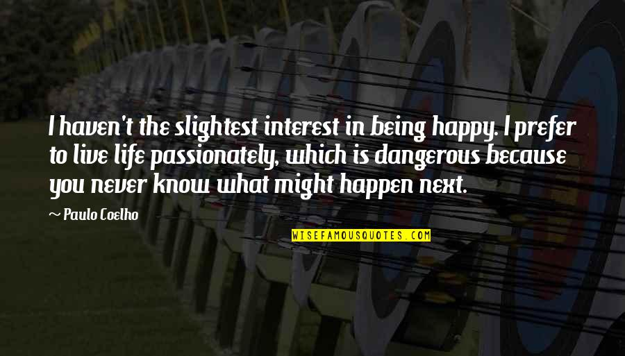 My Interest In Life Quotes By Paulo Coelho: I haven't the slightest interest in being happy.