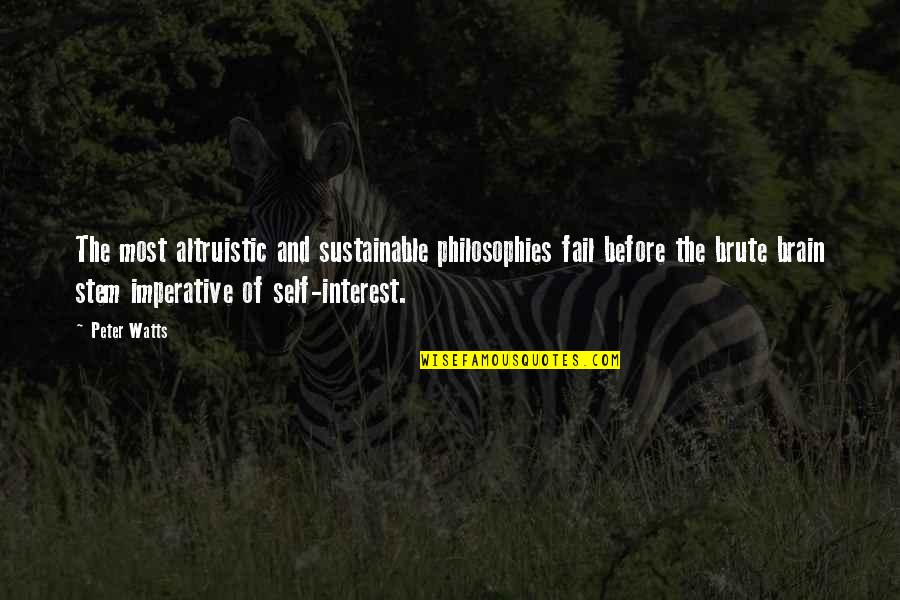 My Interest In Life Quotes By Peter Watts: The most altruistic and sustainable philosophies fail before