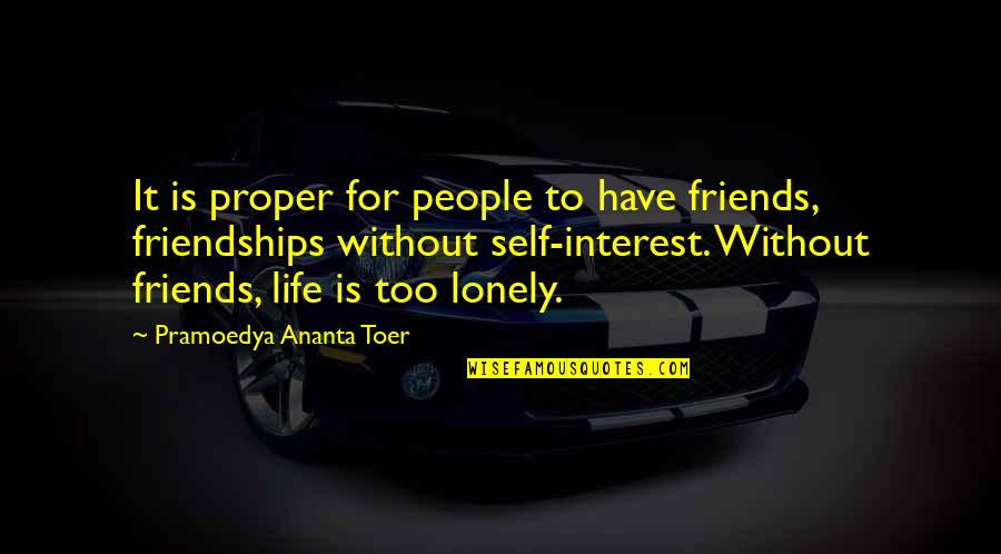 My Interest In Life Quotes By Pramoedya Ananta Toer: It is proper for people to have friends,