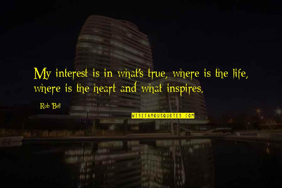 My Interest In Life Quotes By Rob Bell: My interest is in what's true, where is