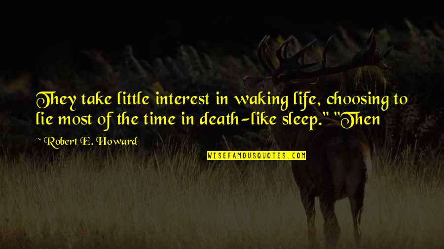 My Interest In Life Quotes By Robert E. Howard: They take little interest in waking life, choosing