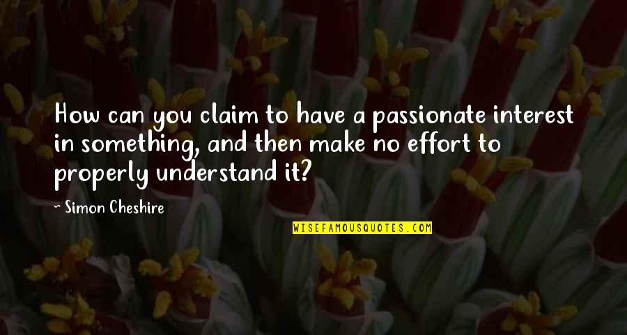 My Interest In Life Quotes By Simon Cheshire: How can you claim to have a passionate