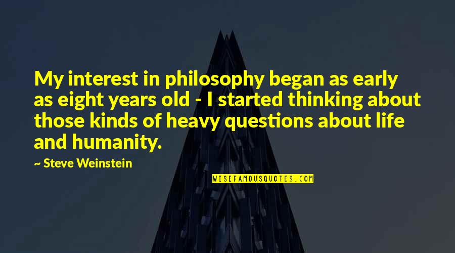 My Interest In Life Quotes By Steve Weinstein: My interest in philosophy began as early as