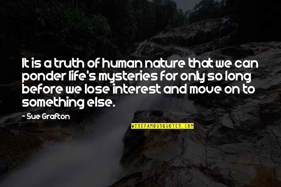 My Interest In Life Quotes By Sue Grafton: It is a truth of human nature that