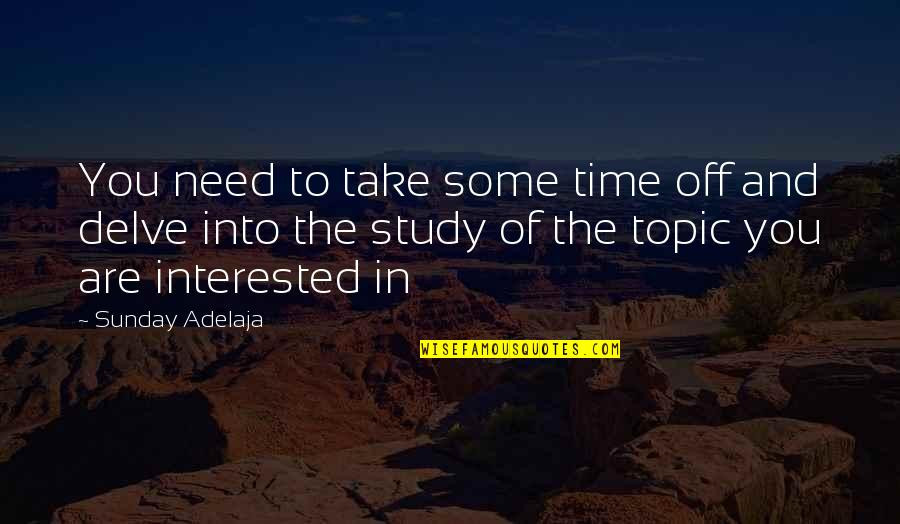 My Interest In Life Quotes By Sunday Adelaja: You need to take some time off and
