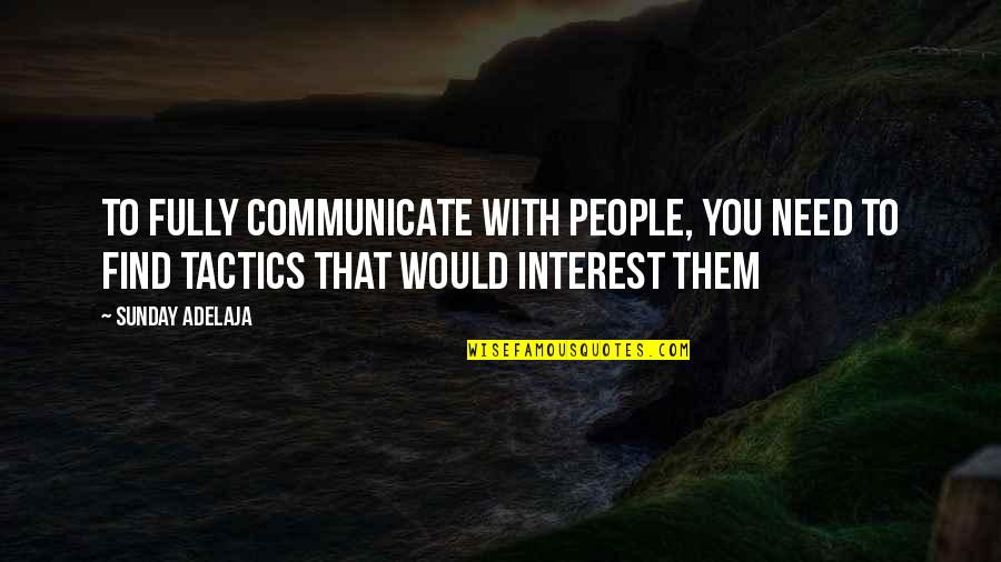 My Interest In Life Quotes By Sunday Adelaja: To fully communicate with people, you need to
