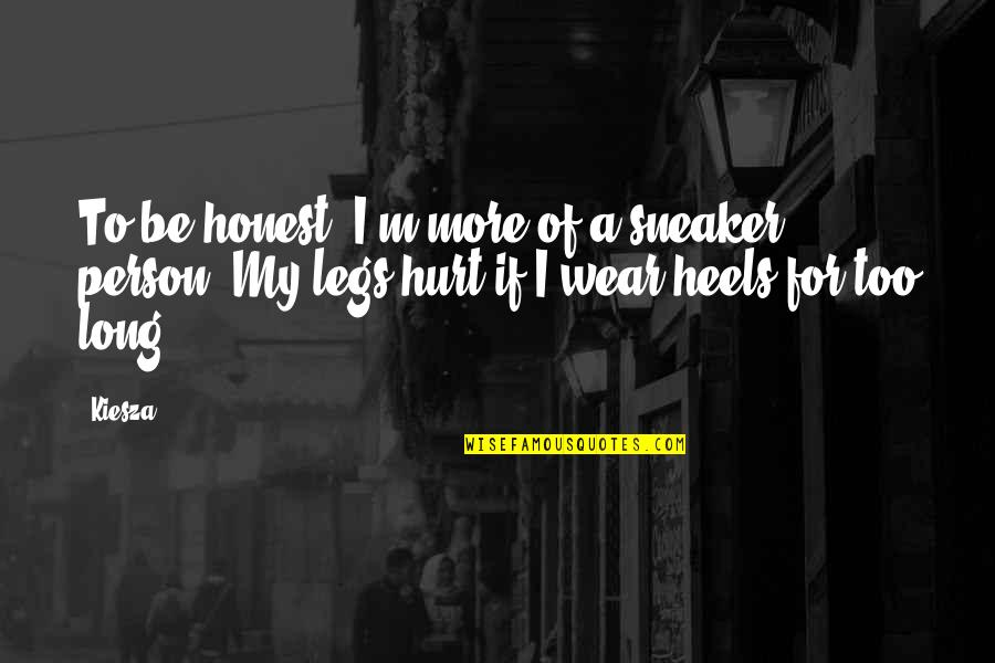 My Legs Hurt Quotes By Kiesza: To be honest, I'm more of a sneaker