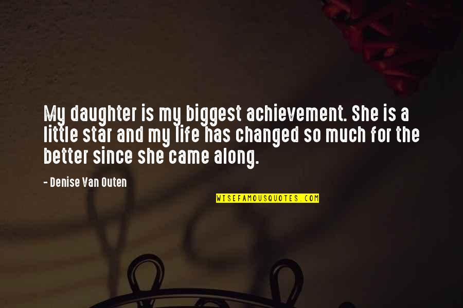 My Life Has Changed For The Better Quotes By Denise Van Outen: My daughter is my biggest achievement. She is