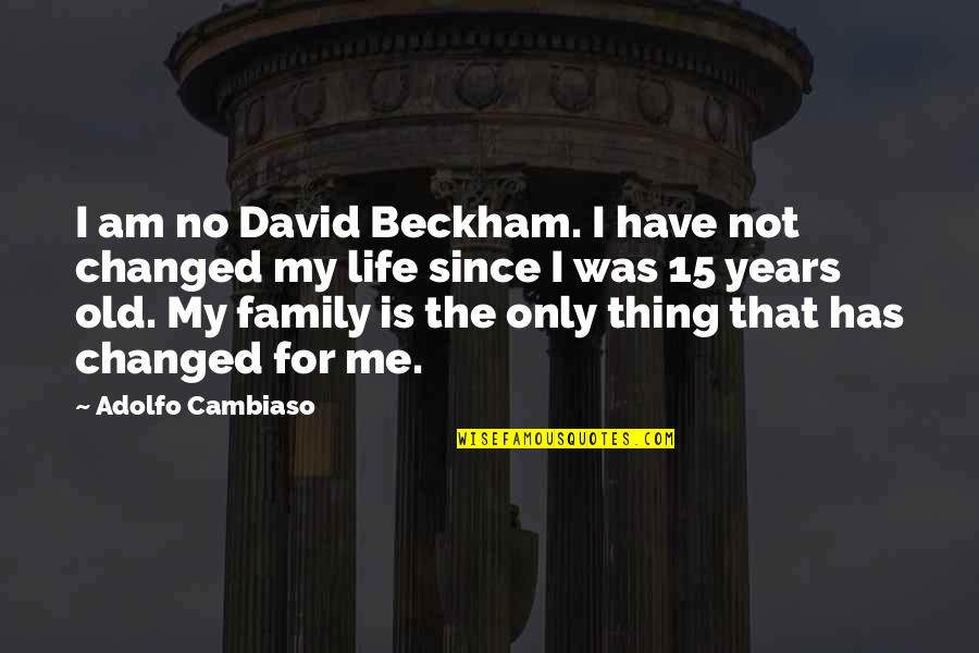 My Life Has Changed Quotes By Adolfo Cambiaso: I am no David Beckham. I have not