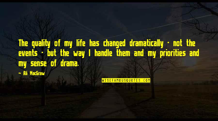 My Life Has Changed Quotes By Ali MacGraw: The quality of my life has changed dramatically