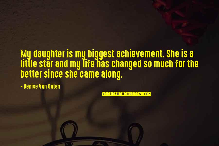 My Life Has Changed Quotes By Denise Van Outen: My daughter is my biggest achievement. She is