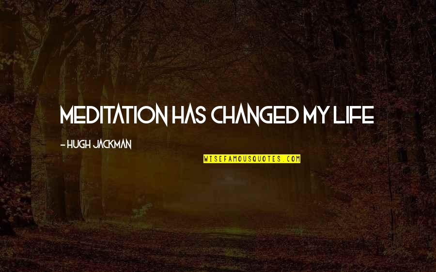 My Life Has Changed Quotes By Hugh Jackman: Meditation has changed my life