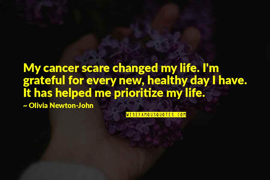 My Life Has Changed Quotes By Olivia Newton-John: My cancer scare changed my life. I'm grateful