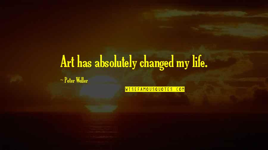 My Life Has Changed Quotes By Peter Weller: Art has absolutely changed my life.